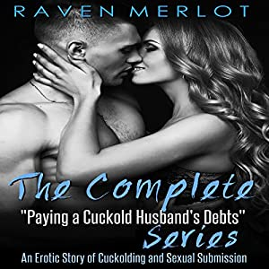 The Complete Paying A Cuckold Husband S Debts Series An Erotica