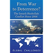 From War to Deterrence? The Israeli-Hezbollah Conflict Since 2006 [Global Challenges] (English Edition)