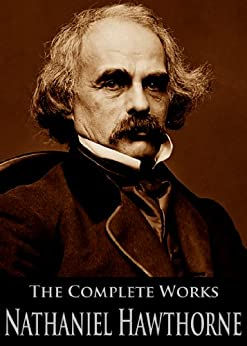 The Complete Works of Nathaniel Hawthorne (132 Books and Short Stories): Fanshawe, The Scarlet Letter, Wonder-book For Girls And Boys, The Ghost Of Doctor Harris and More (English Edition) von [Hawthorne, Nathaniel]