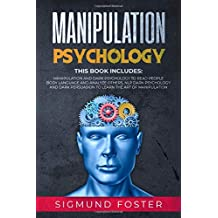 Manipulation Psychology: This Book Includes: Manipulation and Dark Psychology to Read People Body Language and Analyze Others, NLP Dark Psychology and Dark Persuasion to Learn the Art of Manipulation