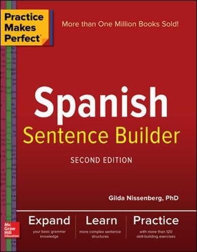 Practice Makes Perfect Spanish Sentence Builder, Second Edition por Gilda Nissenberg