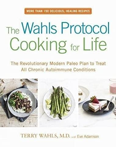 The Wahls Protocol Cooking for Life The Revolutionary Modern Paleo