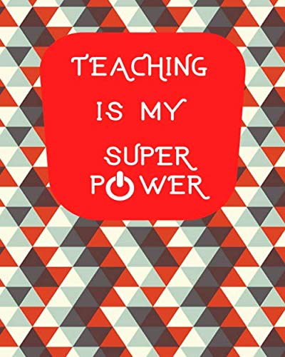Teaching is My Super Power: Teachers Academic Planners Journal Calendar Record Logbook Organiser Daily Weekly and Monthly Classroom Lesson Notebook ... 120 Pages. (Teachers Planning Book, Band 41) (Memory Power Super)
