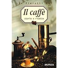 Il caffè. Storia e ricette