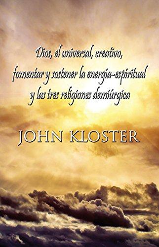 Dios, el universal, creativo, fomentar y sostener la energía-espíritual y las tres religiones demiúrgica por John Kloster