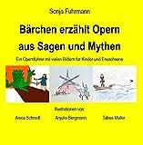 Bärchen erzählt Opern aus Sagen und Mythen: aus Sagen und Mythen / Ein Opernführer mit vielen Bildern für Kinder und Erwachsene (Bärchen erzählt Opern / Opernführer mit vielen Bildern)