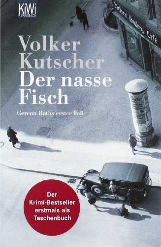 Volker Kutscher: Der nasse Fisch. Gereon Raths erster Fall.
