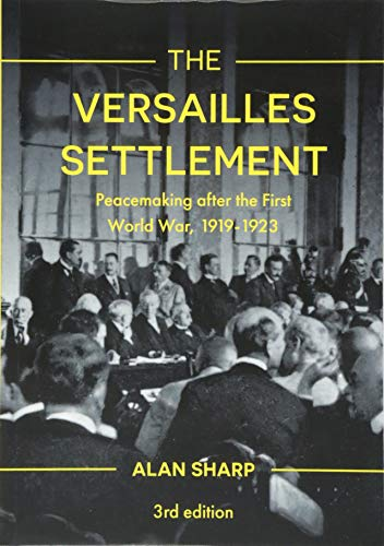 The Versailles Settlement: Peacemaking after the First World War, 1919-1923 (The Making of the Twentieth Century)