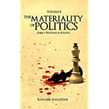 The Materiality of Politics: Volume 2: Subject Positions in Politics (Anthem South Asian Studies)