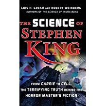 The Science of Stephen King: From Carrie to Cell, The Terrifying Truth Behind the Horror Masters Fiction by Lois H. Gresh (2007-08-01)