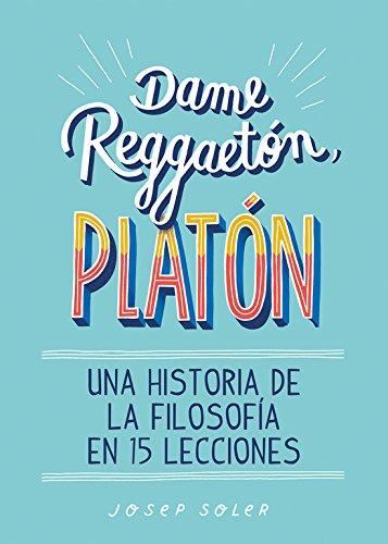 Dame reggaetón, Platón: Una historia de la filosofía en 15 lecciones (No ficción ilustrados) por Josep Soler