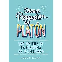 Dame reggaetón, Platón: Una historia de la filosofía en 15 lecciones (No ficción ilustrados)