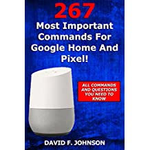 267 Most Important Commands for Google Home and Pixel! (English Edition)