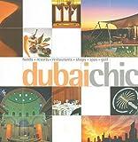 Dubai Chic: Hotels-resorts-restaurants-shops-spas-golf...
