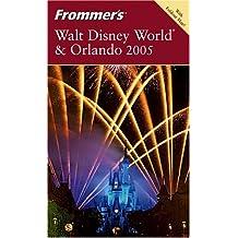 Frommer's Walt Disney World & Orlando 2005 (FROMMER'S WALT DISNEY WORLD AND ORLANDO)
