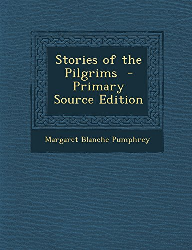 Stories of the Pilgrims - Primary Source Edition