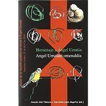 Homenaje a Ángel Urrutia. Angel Urrutiari omenaldia: Actas de la reunión poética en torno a Ángel Urrutia. Pamplona-Iruñea, 27 de abril de 2004