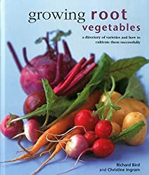 Growing Root Vegetables: A Directory of Varieties and How to Cultivate Them Successfully by Richard Bird (2015-12-07)