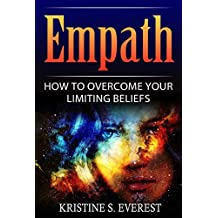 Empath: How To Overcome Your Limiting Beliefs (Survival Guide, Strategies for Sensitive People, Emotional Healing, How To Thrive) (English Edition)