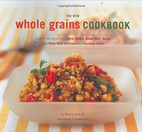 The New Whole Grains Cookbook: Terrific Recipes Using Farro, Quinoa, Brown Rice, Barley, and Many Other Delicious and Nutritious Grains by Robin Asbell (July 6 2007)