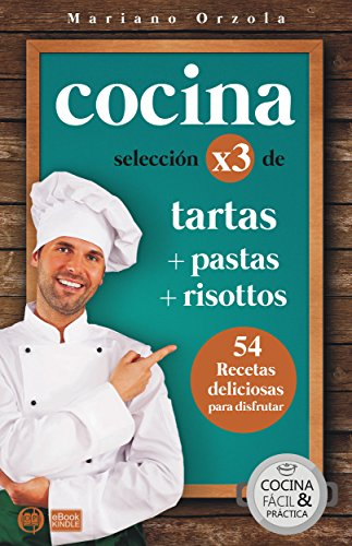 COCINA X3: TARTAS + PASTAS + RISOTTOS: 54 deliciosas recetas para disfrutar (Colección Cocina Fácil & Práctica nº 102) por Mariano Orzola