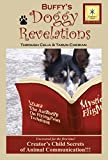 Buffy's Doggy Revelations: Uncovered for the first time. Creator's Child Secrets of Animal Communication
