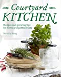 Courtyard Kitchen: Recipes and growin...