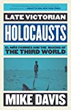 Late Victorian Holocausts: El Niño Famines and the Making of the Third World (Essential Mike Davis)