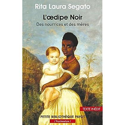 L'œdipe Noir: Des nourrices et des mères (Petite Bibliothèque Payot t. 969)