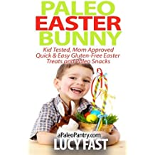 Paleo Easter Bunny: Kid Tested, Mom Approved - Quick & Easy Gluten-Free Easter Treats and Paleo Snacks (Paleo Diet Solution Series) by Lucy Fast (2014-08-27)