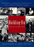 Holding On: Dreamers, Visionaries, Eccentrics and Other American Heroes