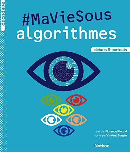 Ma vie sous algorithmes - Dès 13 ans par Florence Pinaud