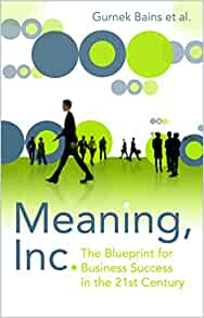 Meaning inc the blueprint for business success in the 21st century meaning inc the blueprint for business success in the 21st century amazon gurnek bains 9781861978837 books malvernweather Image collections