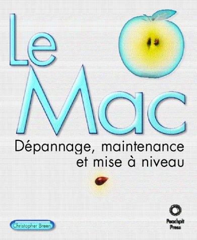 Le Mac Dépannage, maintenance et mise à niveau par Christopher Breen