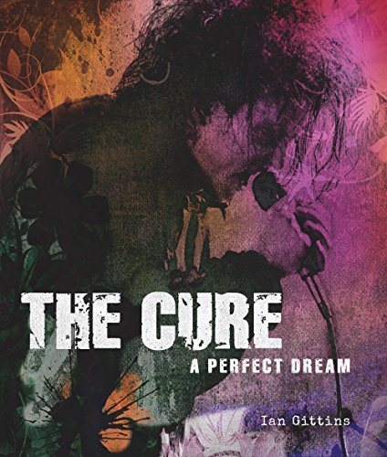 The Cure: A Perfect Dream por Ian Gittins