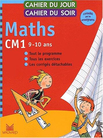 Cahier du jour, cahier du soir Maths CM1, 9-10 ans : Tout le programme, tous les exercices, les corrigés détachables par Bernard Séménadisse