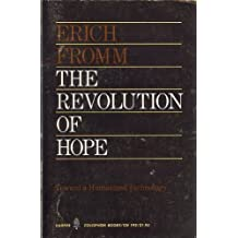 Revolution of Hope: Toward a Humanized Technology. Repr of the 1968 Ed by Erich Fromm (1981-09-03)