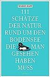 111 Schätze der Natur rund um den Bodensee, die man gesehen haben muss: Reiseführer (111 Orte ...)