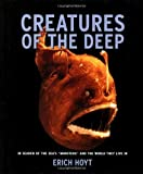 Creatures of the Deep: In Search of the Sea's Monsters and the World They Live in by Erich Hoyt (2001-11-01)