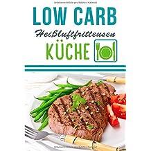 Low Carb Heißluftfritteusen Küche: Schlanke Heißluftfritteuse Rezepte zum Abnehmen