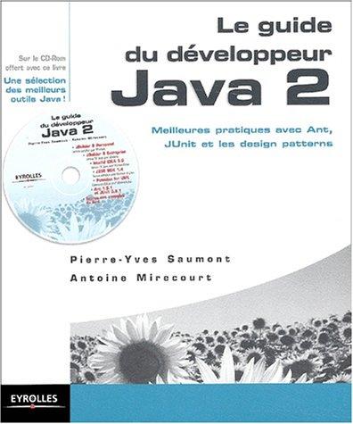 Le guide du développeur Java 2. Meilleures pratiques avec Ant, JUnit et les design patterns, Avec CD-ROM