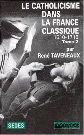 Le catholicisme dans la France classique, 1610-1715 tome 2 par René Taveneaux