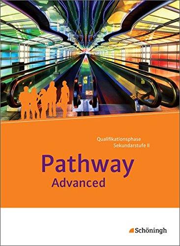 Preisvergleich Produktbild Pathway und Pathway Advanced: Pathway Advanced - Lese- und Arbeitsbuch Englisch für die Qualifikationsphase der gymnasialen Oberstufe - Neubearbeitung: Schülerband: mit Filmanalyse-Software auf CD-ROM