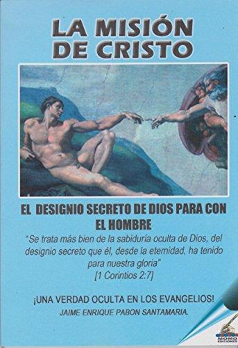 LA MISIÓN DE CRISTO: EL DESIGNIO SECRETO DE DIOS PARA CON EL HOMBRE por Jaime Enrique Pabón Santamaría