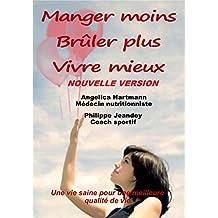 MANGER MOINS BRULER PLUS VIVRE MIEUX (nouvelle version): Une vie saine pour une meilleure qualité de vie.