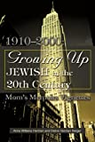 Growing Up Jewish in the 20th Century: 1910?2000: Mom's Memoirs Vignettes
