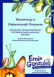 Becoming a Determined Dreamer: Ernie Gonzales: The Determined Dreamer, PHSE Guide for Teachers and Parents. Key stage 2
