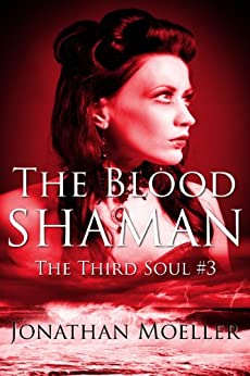 The Blood Shaman (The Third Soul Book 3) by [Moeller, Jonathan]