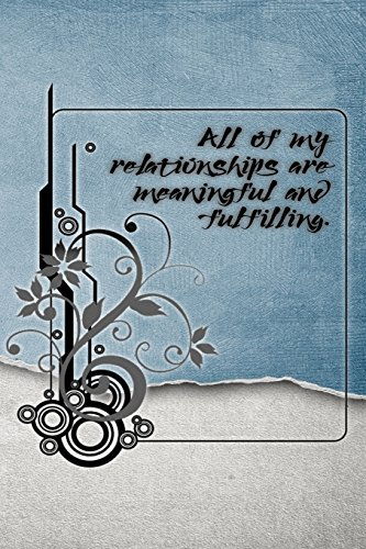 All of My Relationships Are Meaningful and Fulfilling: A 6 x 9 Lined Affirmation Journal