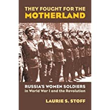 They Fought for the Motherland: Russia's Women Soldiers in World War I and the Revolution (Modern War Studies (Hardcover))